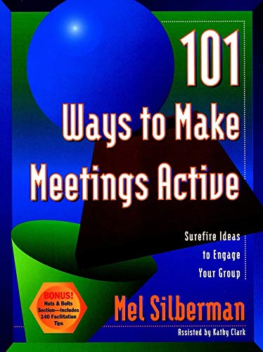 101 Ways to Make Meetings Active: Surefire Ideas to Engage Your Group (Paperback): Melvin L. ...