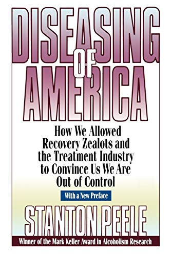 9780787946432: Diseasing of America: How We Allowed Recovery Zealots and the Treatment Industry to Convince Us We Are Out of Control