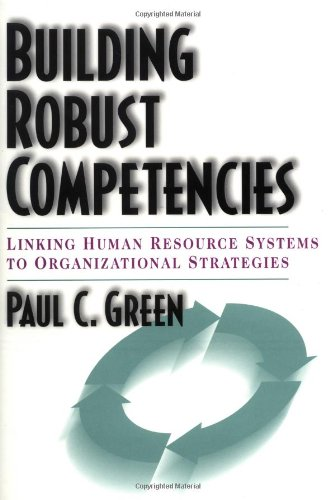 Building Robust Competencies: Linking Human Resource Systems to Organizatio nal Strategies