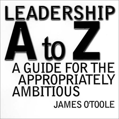 Leadership A to Z: A Guide for the Appropriately Ambitious (Jossey-Bass Business & Management ...