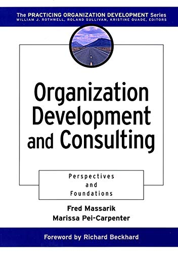 Organization Development and Consulting: Perspectives and Foundations: Massarik, F, Pei-Carpenter, M