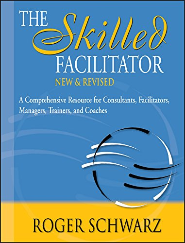 The Skilled Facilitator A Comprehensive Resource for Consultants, Facilitators, Managers, Trainer...