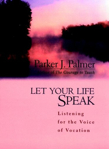 9780787947354: Let Your Life Speak: Listening for the Voice of Vocation (A Jossey Bass title)