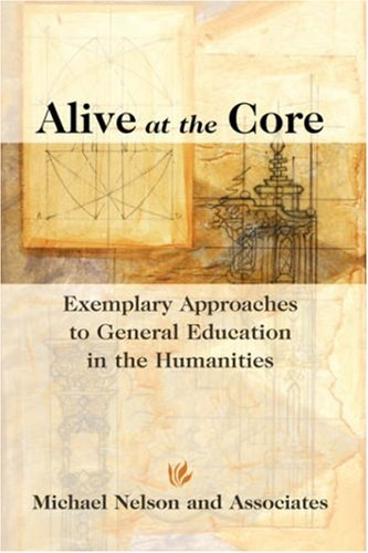 9780787947606: Alive at the Core: Exemplary Approaches to General Education in the Humanities