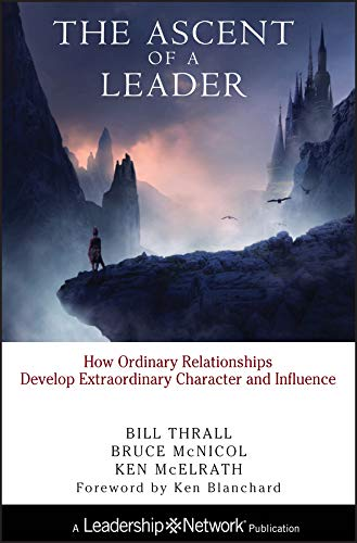 9780787947668: The Ascent of a Leader: How Ordinary Relationships Develop Extraordinary Character and Influencea Leadership Network Publication (Religion)