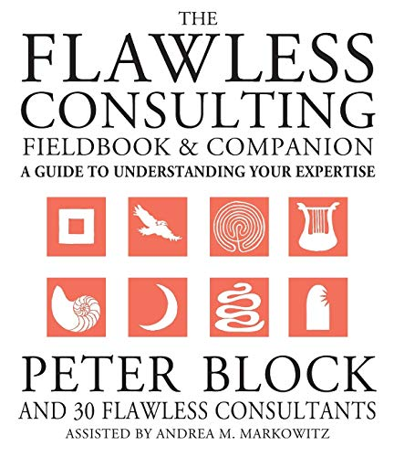 The Flawless Consulting Fieldbook and Companion: A Guide Understanding Your Expertise (9780787948047) by Peter Block; Andrea Markowitz