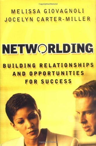 Networlding: Building Relationships and Opportunities for Success (Jossey-Bass Business & ...