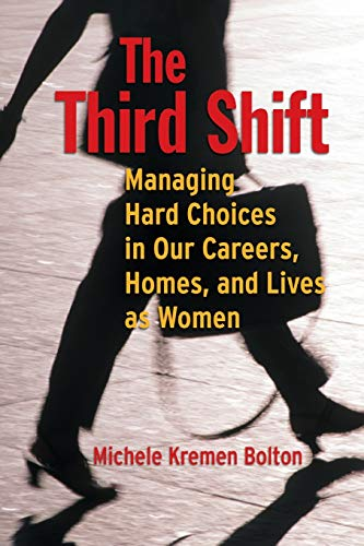 9780787948542: The Third Shift: Managing Hard Choices in Our Careers, Homes, and Lives as Women