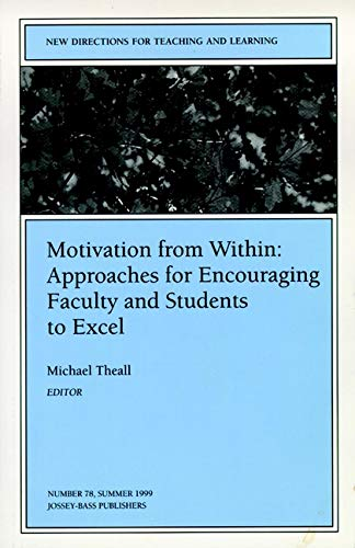 9780787948757: Motivation from Within: Approaches for Encouraging Faculty and Students to Excel: New Directions for Teaching and Learning, Number 78 (J-B TL Single Issue Teaching and Learning)