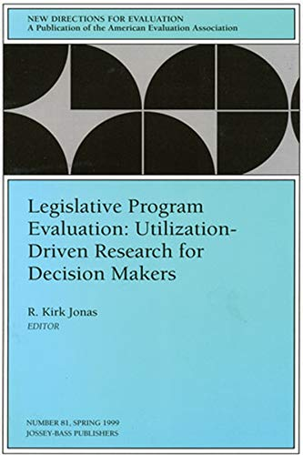 Legislative Program Evaluation: Utilization-Driven Research for Decision Makers: New Directions for...