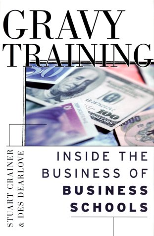 Gravy Training: Inside the Business of Business Schools (0787949310) by Stuart Crainer; Des Dearlove