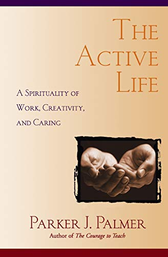 9780787949341: The Active Life: A Spirituality of Work, Creativity, and Caring