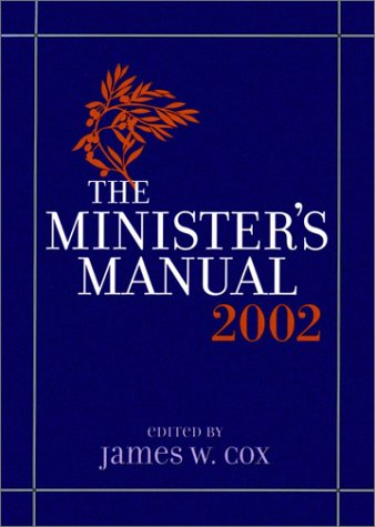 Minister's Manual, 2002 Edition: Editor-James W. Cox
