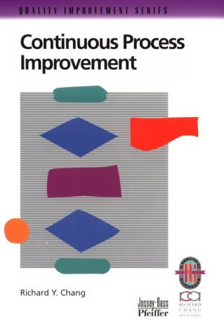 9780787950835: Continuous Process Improvement: A Practical Guide to Improving Processes for Measurable Results