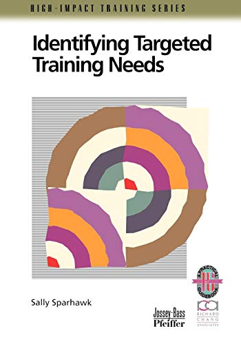 Identifying Targeted Training Needs : A Practical Guide to Beginning an Effective Training Strategy...