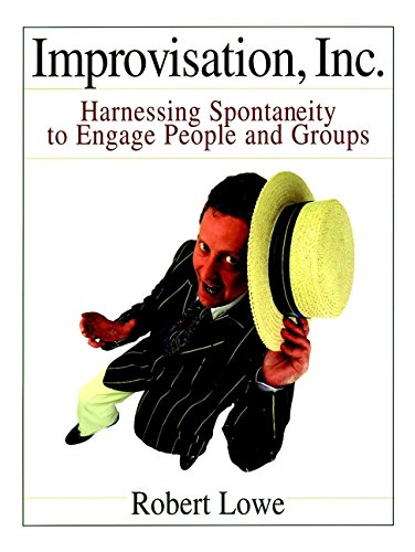 9780787951429: Improvisation, Inc.: Harnessing Spontaneity to Engage People and Groups