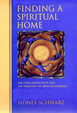 Finding a Spiritual Home: How a New Generation of Jews Can Transform the American Synagogue (SIGNED...