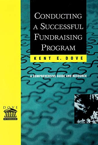 Conducting a Successful Fundraising Program: A Comprehensive Guide and Resource: Dove, Kent E.; ...