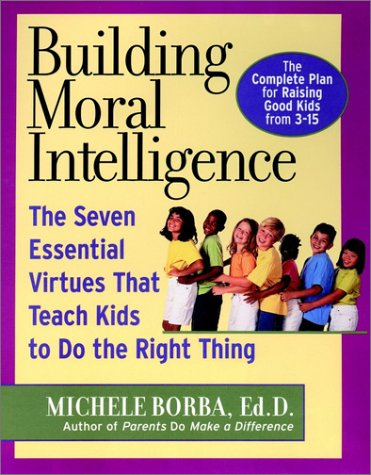 Building Moral Intelligence: The Seven Essentail Virtues That Teach Kids to Do the Right Thing - ...