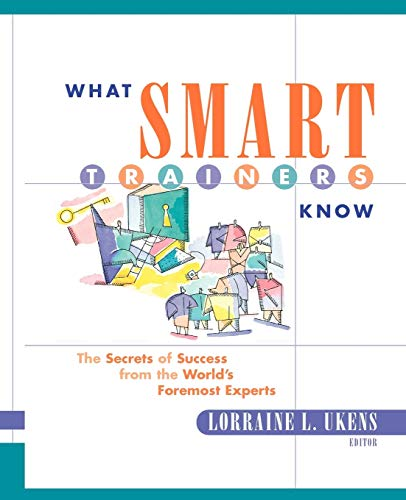 What Smart Trainers Know: The Secrets of Success from the World s Foremost Experts (Paperback)