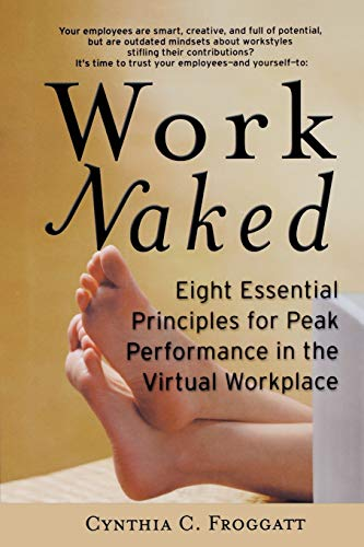 9780787953904: Work Naked: Eight Essential Principles for Peak Performance in the Virtual Workplace