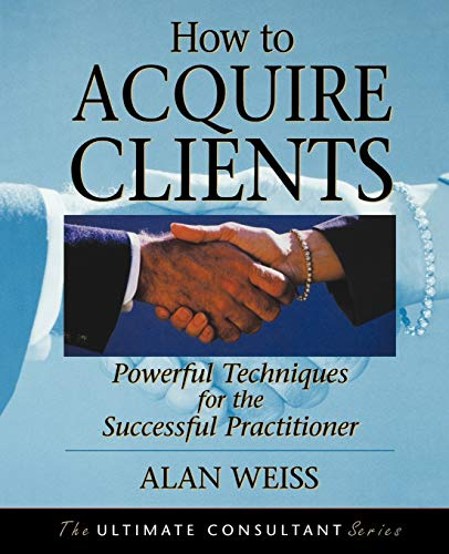 9780787955144: How to Acquire Clients: Powerful Techniques for the Successful Practitioner