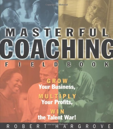 9780787955656: Masterful Coaching: Extraordinary Results by Impacting People and the Way They Think and Work Together SET w/Fieldbook