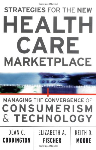9780787955939: Strategies for the New Health Care Marketplace: Managing the Convergence of Consumerism & Technology