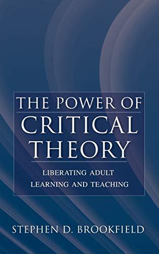 9780787956011: The Power of Critical Theory: Liberating Adult Learning and Teaching
