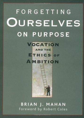 Forgetting Ourselves on Purpose: Vocation and the: Brian J. Mahan,