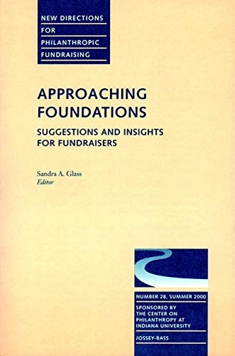 9780787956356: Approaching Foundations: Suggestions and Insights for Fundraisers: New Directions for Philanthropic Fundraising, Number 28 (J-B PF Single Issue Philanthropic Fundraising)