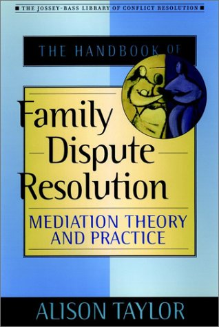 9780787956394: The Handbook of Family Dispute Resolution: Mediation Theory and Practice (The Jossey-Bass Library of Conflict Resolution)