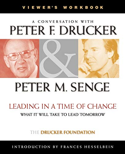 9780787956684: A Conversation With Peter Drucker & Peter M. Senge ; Leading in a time of change, what it will take to lead tomorrow, viewer's workbook