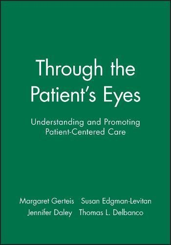 9780787956998: Through the Patient's Eyes: Understanding and Promoting Patient-Centered Care