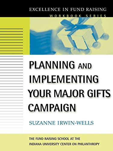 Planning and Implementing Your Major Gifts Campaign: Irwin-Wells, Suzanne