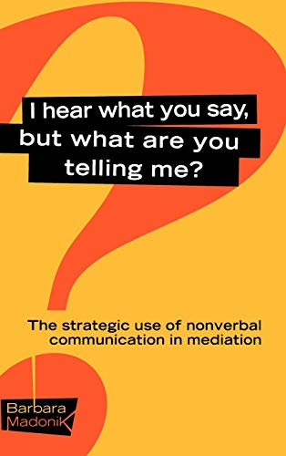 9780787957094: I Hear What You Say, But What Are You Telling Me?: The Strategic Use of Nonverbal Communication in Mediation