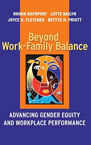 Beyond Work-Family Balance: Advancing Gender Equity and Workplace Performance: Rapoport, Rhona, ...