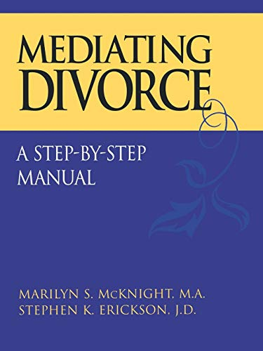Mediating Divorce: A Step-by-Step Manual: McKnight, Marilyn S.; Erickson, Stephen K.