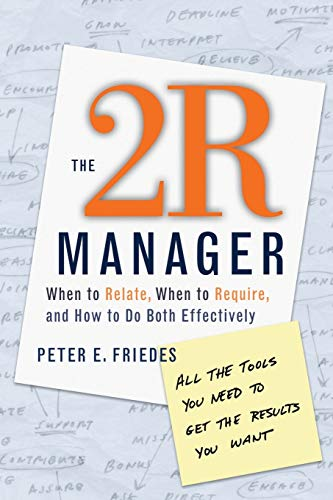 The 2r Manager: When To Relate, When To Require, And How To Do Both Effectively