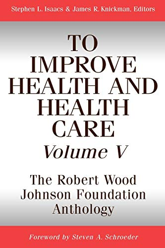 To Improve Health and Health Care, Volume: Isaacs, Stephen L.