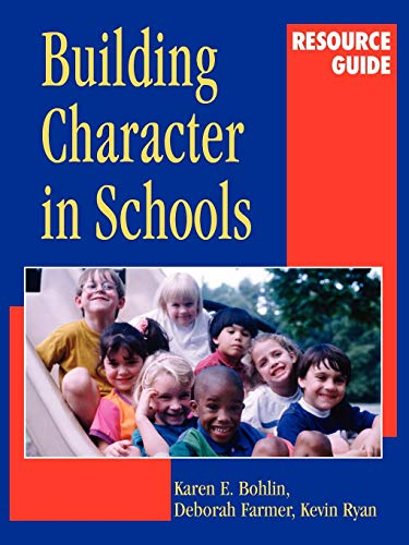 Building Character in Schools Resource Guide (The: Karen E. Bohlin,