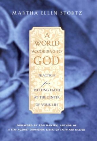 A World According to God: Practices for Putting Faith at the Center of Your Life: Stortz, Martha ...