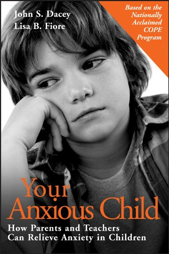 Your Anxious Child : How Parents and Teachers Can Relieve Anxiety In Children