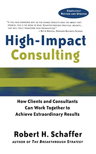 9780787960490: High-Impact Consulting: How Clients and Consultants Can Work Together to Achieve Extraordinary Results (Completely Revised and Updated)