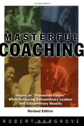 "9780787960841: Masterful Coaching: Inspire an ""Impossible Future"" While Producing Extraordinary Leaders and Extraordinary Results"