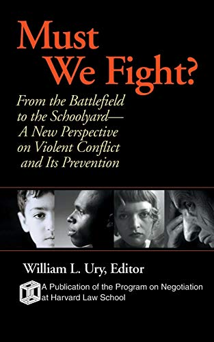 9780787961039: Must We Fight?: From The Battlefield to the Schoolyard - A New Perspective on Violent Conflict and Its Prevention