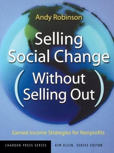9780787962166: Selling Social Change (Without Selling Out): Earned Income Strategies for Nonprofits