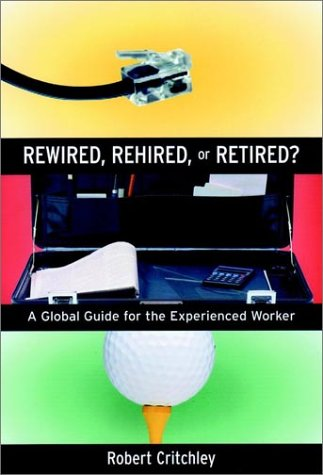 9780787962197: Rewired, Rehired, or Retired? A Global Guide for the Experienced Worker