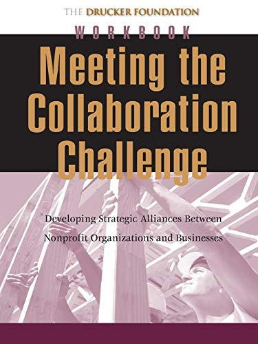 Meeting the Collaboration Challenge Workbook : Developing: Peter F. Drucker