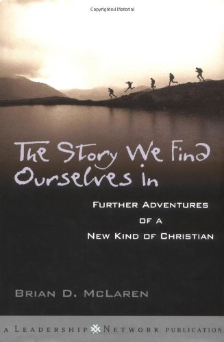 9780787963873: The Story We Find Ourselves in: Further Adventures of a New Kind of Christian (Jossey–Bass Leadership Network Series)